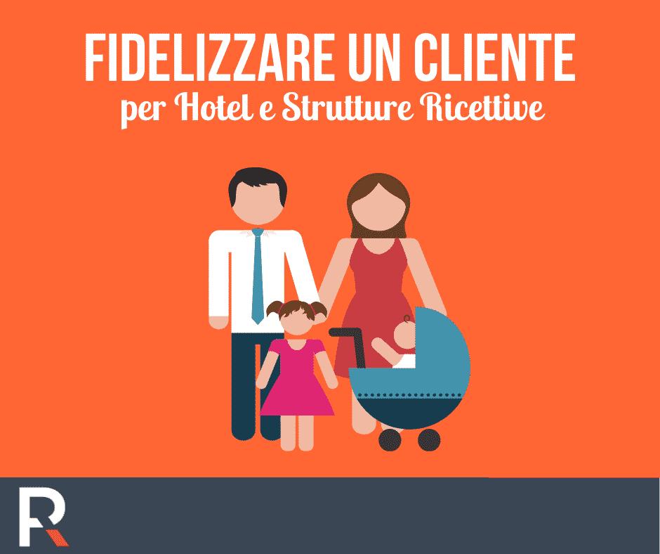 Fidelizzare un Cliente per Hotel e Strutture Ricettive - Riccardo Peccianti